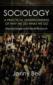 Sociology: A Practical Understanding of Why We Do What We Do