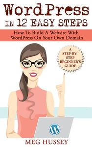 WordPress in 12 Easy Steps | How to Build Website with WordPress On Your Own Domain, a Step-By-Step Guide for Beginners