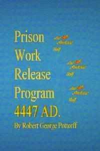 Prison Work Release Program 4447 AD.