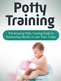 Potty Training: The Amazing Potty Training Guide to Outstanding Results in Less Than 3 Days