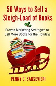 50 Ways to Sell a Sleigh-Load of Books: Proven Marketing Strategies to Sell More Books for the Holidays - Sampler Edition!