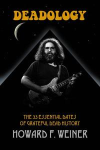 Deadology: The 33 Essential Dates of Grateful Dead History