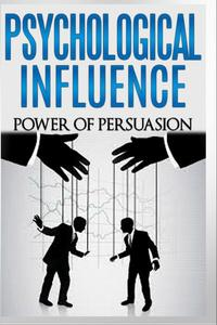 Psychological Influence - Power of Persuasion