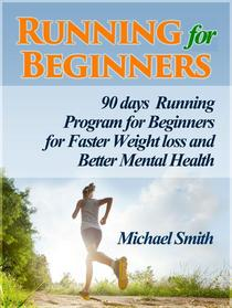 Running For Beginners: 90 days Running Program for Beginners for Faster Weight loss and Better Mental Health