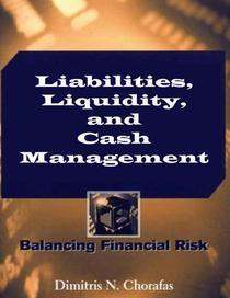 Liabilities, Liquidity, and Cash Management: Balancing Financial Risks