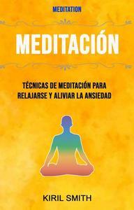 Meditación: Técnicas De Meditación Para Relajarse Y Aliviar La Ansiedad ( Meditation)