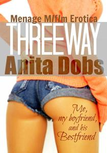 Threeway - Me, My Boyfriend, and his Bestfriend (Menage M/f/m Erotica)