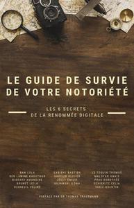 Le guide de survie de votre notoriété - Les 6 secrets de la renomée digitale