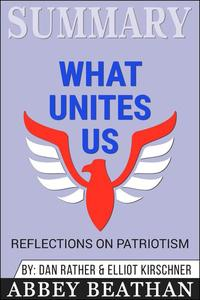 Summary of What Unites Us: Reflections on Patriotism by Dan Rather & Elliot Kirschner