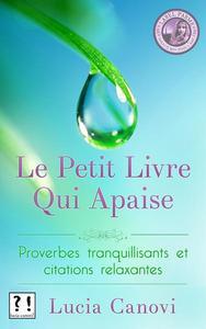 Le Petit Livre Qui Apaise : proverbes tranquillisants et citations relaxantes