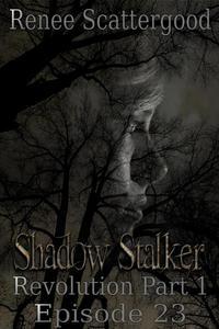 Shadow Stalker: Revolution Part 1 (Episode 23)
