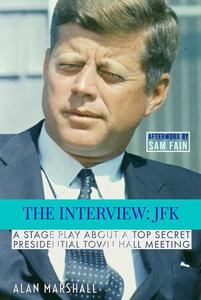 The Interview JFK: A Stage Play about a 1963 Secret Presidential Town Hall Meeting