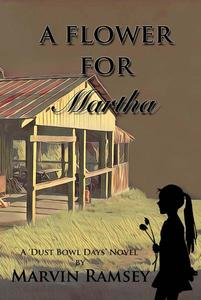 A Flower for Martha: A Dust-Bowl-Days-Novel