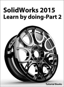 SolidWorks 2015 Learn by doing-Part 2 (Surface Design, Mold Tools, and Weldments)