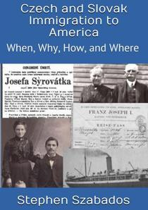 Czech and Slovak Immigration to America: When, Where, Why and How