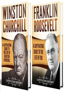 Churchill and Roosevelt: A Captivating Guide to the Life of Franklin and Winston