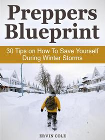 Preppers Blueprint: 30 Tips on How To Save Yourself During Winter Storms