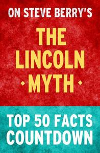 The Lincoln Myth: Top 50 Facts Countdown