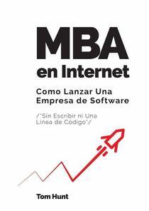 MBA en Internet: Como lanzar una empresa de Software (Sin escribir ni una línea de código)