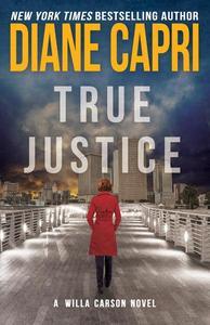 True Justice: A Judge Willa Carson Mystery