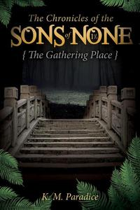 The Chronicles of the Sons of None - The Gathering Place