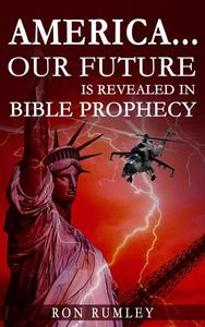 America: Our Future Is Revealed in Bible Prophecy