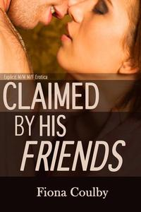 Claimed by His Friends (Explicit M/M M/F Erotica)