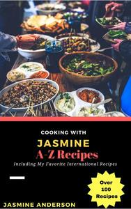 Cooking with Jasmine; A-Z Recipes