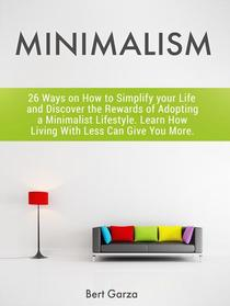 Minimalism: 26 Ways on How to Simplify your Life and Discover the Rewards of Adopting a Minimalist Lifestyle. Learn How Living With Less Can Give You More.