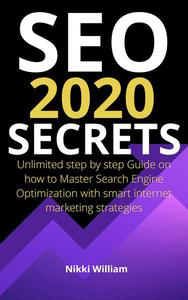 Seo 2020 Secrets: The Ultimate Step By Step Guide On How To Master Search Engine Optimization With Smart Internet Marketing Strategies