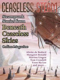 Ceaseless Steam: Steampunk Stories from Beneath Ceaseless Skies Online Magazine