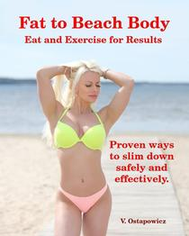 Fat to Beach Body: Eat and Exercise for Results