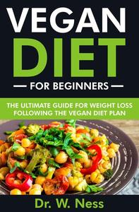 Vegan Diet for Beginners: The Ultimate Guide for Weight Loss Following the Vegan Diet Plan