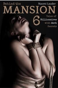 Behind the Mansion (6 Tales of Billionaires with Dark Secrets)
