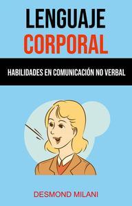 Lenguaje Corporal: Habilidades En Comunicación No Verbal