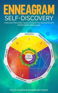 Enneagram Self-Discovery: Understand Personality Types to Enhance Your Spiritual Growth & Build Healthy Relationships