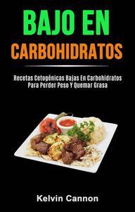 Bajo En Carbohidratos: Recetas Cetogénicas Bajas En Carbohidratos Para Perder Peso Y Quemar Grasa