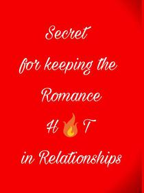 Secret for Keeping the Romance Hot in Relationships