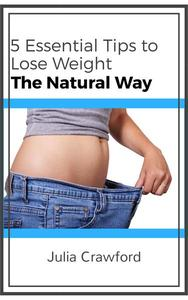 5 Essential Tips to Lose Weight the Natural Way