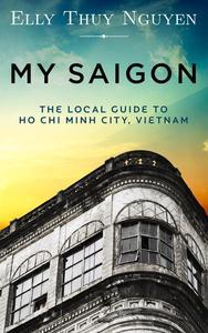 My Saigon: The Local Guide to Ho Chi Minh City, Vietnam