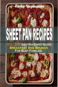 Sheet Pan Recipes: (Vol. 3) 54 Sheet Pan Supper Recipes: Breakfast And Brunch For Busy Families