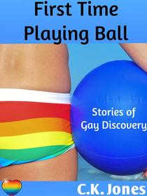 First Time Playing Ball: Stories of Gay Discovery