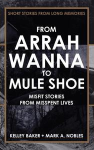 From Arrah Wanna to Muleshoe: Misfit Stories from Misspent Lives