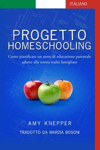 Progetto Homeschooling: Come pianificare un anno di educazione parentale adatto alla vostra realtà famigliare