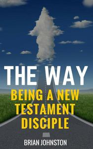The Way: Being a New Testament Disciple