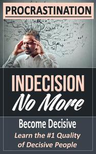 PROCRASTINATION: Indecision No More