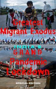 Greatest Migrant Exodus - India's 'Grand' Pandemic Lockdown