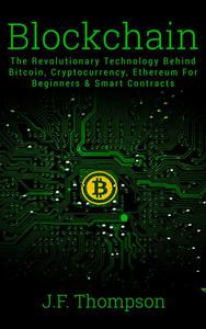 Blockchain: The Revolutionary Technology Behind Bitcoin, Cryptocurrency, Ethereum For Beginners & Smart Contracts