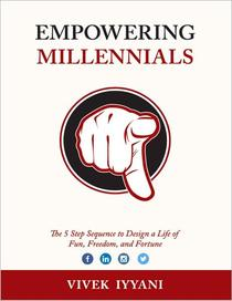 Empowering Millennials: The 5 Step Sequence to Design a Life of Fun, Freedom and Fortune