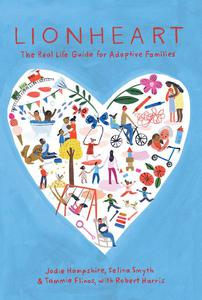 Lionheart: The Real Life Guide for Adoptive Families